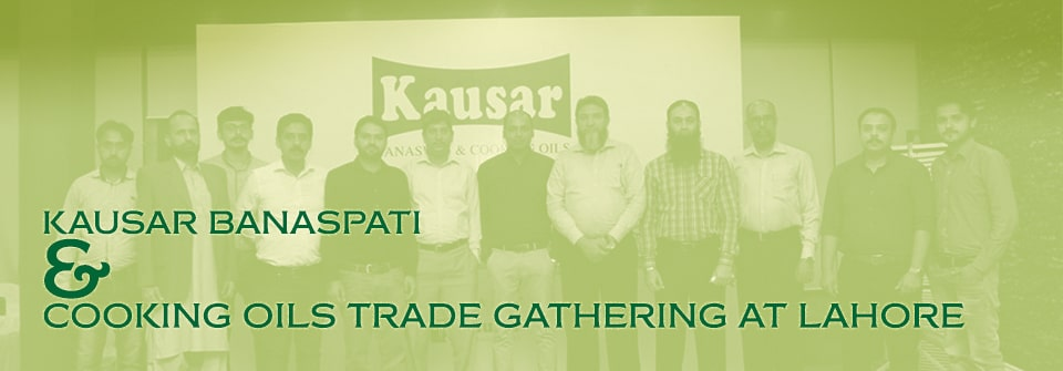 Kausar Kausar Banaspati & Cooking Oils Trade gathering at Lahore Page Banner