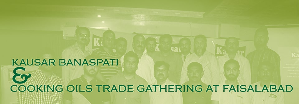 Kausar Kausar Banaspati & Cooking Oils Trade gathering at Faisalabad Page Banner